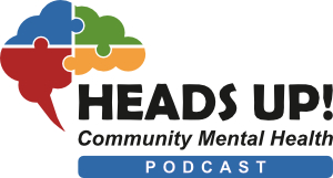 Heads Up! Community Mental Health Podcast - Fresh Outlook Foundation